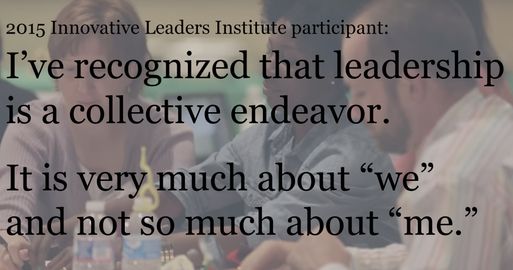 """2015 Innovative Leaders Institute participant: I've recognized that leadership is a collective endeavor. It is very much about """"we"""" and not so much about """"me."""""""